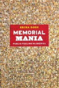 Memorial Mania: Public Feeling in America (Hardcover)