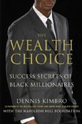 The Wealth Choice: Success Secrets of Black Millionaires: Featuring the Seven Laws of Wealth (Hardcover)