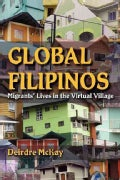 Global Filipinos: Migrants' Lives in the Virtual Village (Paperback)