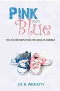 Pink and Blue: Telling the Boys from the Girls in America (Paperback)