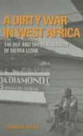 A Dirty War in West Africa: The RUF And the Destruction of Sierra Leone (Paperback)