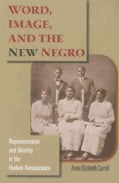 Word, Image, and the New Negro: Representation and Identity in the Harlem Renaissance (Paperback)
