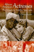African American Actresses: The Struggle for Visibility, 1900-1960 (Paperback)