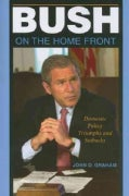 Bush on the Home Front: Domestic Policy Triumphs and Setbacks (Paperback)