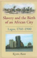 Slavery and the Birth of an African City: Lagos, 1760-1900 (Paperback)