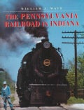 The Pennsylvania Railroad in Indiana: Railroads Past and Present (Hardcover)