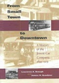 From Small Town to Downtown: A History of the Jewett Car Company, 1893-1919 (Hardcover)