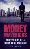 Money Mavericks: Confessions of a Hedge Fund Manager (Paperback)