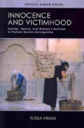 Innocence and Victimhood: Gender, Nation, and Women's Activism in Postwar Bosnia-Herzegovina (Paperback)