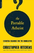 The Portable Atheist: Essential Readings for the Nonbeliever (Paperback)