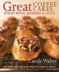 Great Coffee Cakes, Sticky Buns, Muffins &amp; More: 200 Anytime Treats and Special Sweets for Morning to Midnight (Hardcover)