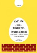 Eat Me: The Food and Philosophy of Kenny Shopsin (Hardcover)
