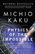 Physics of the Impossible: A Scientific Exploration into the World of Phasers, Force Fields, Teleportation, and T... (Paperback)