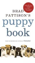 Brad Pattison&#39;s Puppy Book: A Step-by-Step Guide to the First Year of Training (Paperback)