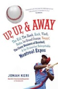 Up, Up, & Away: The Kid, The Hawk, Rock, Wladi, Pedro, Le Grand Orange, Youppi!, The Crazy Business of Baseball, ... (Hardcover)