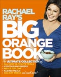 Rachael Ray's Big Orange Book: The Ultimate Collection of All-New 30-Minute Meals, Vegetarian Meals, Meals for On... (Paperback)