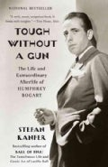 Tough Without a Gun: The Life and Extraordinary Afterlife of Humphrey Bogart (Paperback)