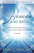 To Heaven and Back: A Doctor&#39;s Extraordinary Account of Her Death, Heaven, Angels, and Life Again: A True Story (Paperback)