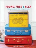 Found, Free, &amp; Flea: Creating Collections from Vintage Treasures (Hardcover)
