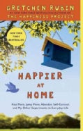 Happier at Home: Kiss More, Jump More, Abandon Self-control, and My Other Experiments in Everyday Life (Paperback)
