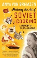 Mastering the Art of Soviet Cooking: A Memoir of Food and Longing (Paperback)