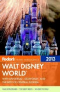 Fodor's 2013 Walt Disney World: With Universal, Seaworld, and the Best of Central Florida