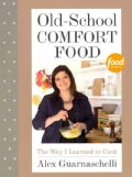 Old-School Comfort Food: The Way I Learned to Cook (Hardcover)