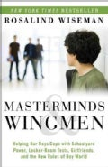 Masterminds and Wingmen: Helping Our Boys Cope With Schoolyard Power, Locker-room Tests, Girlfriends, and the New... (Paperback)