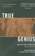 True Genius: The Life And Science Of John Bardeen, The only Winner of Two Nobel Prizes in Physics (Paperback)