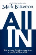 All In: You Are One Decision Away from a Totally Different Life (Hardcover)