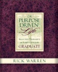 The Purpose-Driven Life: Selected Thoughts and Scriptures for the Graduate (Hardcover)