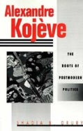 Alexandre Kojeve: The Roots of Postmodern Politics (Paperback)