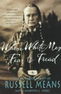Where White Men Fear to Tread: The Autobiography of Russell Means (Paperback)
