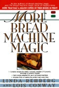 More Bread Machine Magic: More Than 140 New Recipes Fro9m the Authors of Bread Machine Magic for Use in All Types... (Paperback)