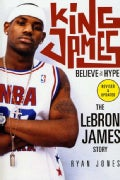 King James: Believe the Hype---the Lebron James Story (Paperback)