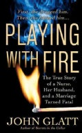 Playing With Fire: The True Story of a Nurse, Her Husband, and a Marriage Turned Fatal (Paperback)