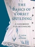 The Basics of Corset Building: A Handbook for Beginners (Hardcover)