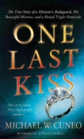 One Last Kiss: The True Story of a Minister&#39;s Bodyguard, His Beautiful Mistress, and a Brutal Triple Homicide (Paperback)