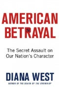 American Betrayal: The Secret Assault on Our Nation's Character (Hardcover)