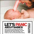 Let's Panic About Babies!: How to Endure and Possibly Triumph over the Adorable Tyrant Who Will Ruin Your Body, D... (Paperback)