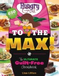 Hungry Girl to the Max!: The Ultimate Guilt-Free Cookbook (Paperback)