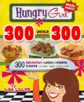 Hungry Girl 300 Under 300: 300 Breakfast, Lunch & Dinner Dishes Under 300 Calories (Paperback)