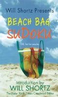 Will Shortz Presents Beach Bag Sudoku: 150 Fast, Fun Puzzles (Paperback)