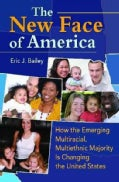 The New Face of America: How the Emerging Multiracial, Multiethnic Majority Is Changing the United States (Hardcover)