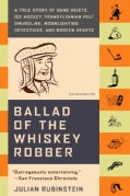 Ballad of the Whiskey Robber: A True Story of Bank Heists, Ice Hockey, Transylvanian Pelt Smuggling, Moonlighting... (Paperback)