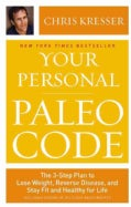 Your Personal Paleo Code: The 3-Step Plan to Lose Weight, Reverse Disease, and Stay Fit and Healthy for Life (Hardcover)
