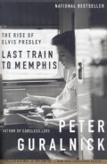 Last Train to Memphis: The Rise of Elvis Presley (Paperback)