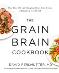 The Grain Brain Cookbook: More Than 150 Life-Changing Gluten-Free Recipes to Transform Your Health (Hardcover)