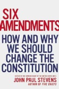 Six Amendments: How and Why We Should Change the Constitution (Hardcover)