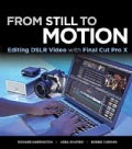 From Still to Motion: Editing DSLR Video with Final Cut Pro X (Paperback)